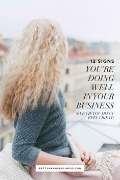 12 signs you're doing well in your biz ( even if you don't feel like you are)
