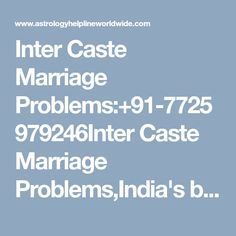 Inter Caste Marriage Problems:+91-7725979246Inter Caste Marriage Problems,India's best astrologer gives you best solution with complete astrology services in india, usa, uk, canada, australia,japan,dubai