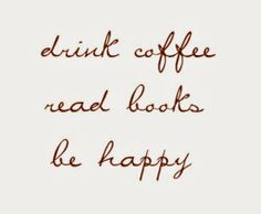 "... I would say ""drink tea"" - but yes:  drink tea, read books, be happy....a good slogan for vacation or retirement!"