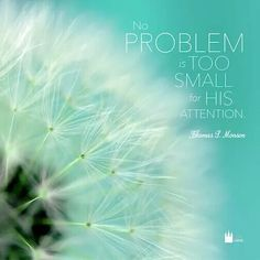 """""""No problem is too small for His attention!"""" ~ President Monson ❤ #trials"""