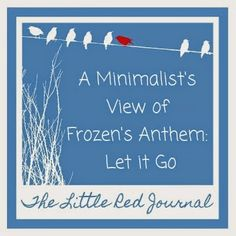 The Little Red Journal: A Minimalist's View of Frozen's Anthem: Let it Go | #minimalism #minimalist