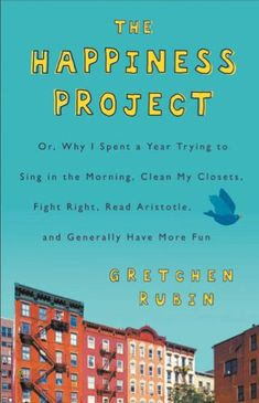 The Happiness Project by Gretchen Rubin.