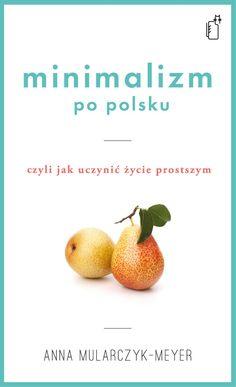 Minimalizm po polsku, czyli jak uczynić życie prostszym - Ebook (Książka na Kindle) do pobrania w formacie MOBI