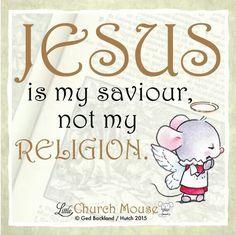 ✢♡✢ Jesus is my savior not my Religion. Amen...Little Church Mouse 19 Dec. 2015 ✢♡✢