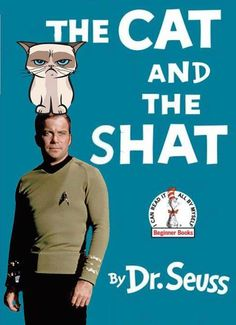The Cat And The Shat Dr Seuss Book , dr seuss jokes William Shatner Star Trek - Google Search