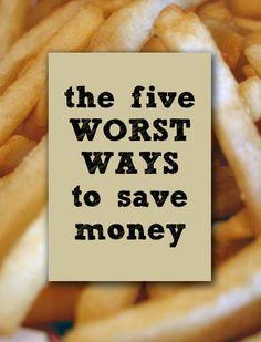 The 5 Worst Ways to Save Money