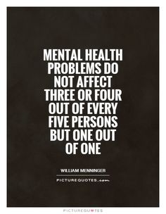 mental-health-problems-do-not-affect-three-or-four-out-of-every-five-persons-but-one-out-of-one-quote-1.jpg (620×800)