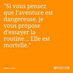 """""""Si vous pensez que l'aventure est dangereuse, je vous propose d'essayer la routine... Elle est mortelle."""" Paulo Coelho #aventure #vie #life #citation #citations #france #quote #followme"""