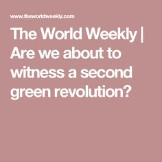 The World Weekly | Are we about to witness a second green revolution?