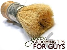 Eco-friendly grooming tips for men. #Green Guys.