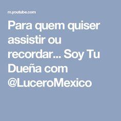Para quem quiser assistir ou recordar... Soy Tu Dueña com @LuceroMexico