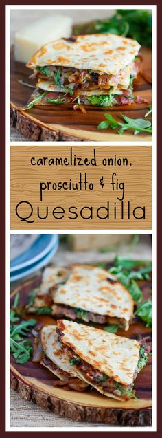 Caramelized Onion, Prosciutto and Fig Quesadilla