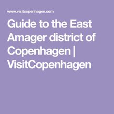 Guide to the East Amager district of Copenhagen | VisitCopenhagen