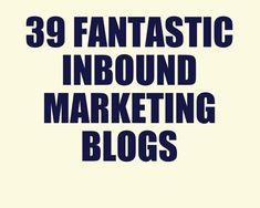 39 Fantastic Inbound Marketing Blogs #marketing #inbound #blogging
