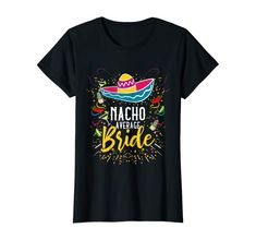 Womens Nacho Average Bride Cinco de Mayo Mexican Fiesta T-Shirt Las Vegas Girls, Matching Christmas Pajamas, Witch Face, Gifts For An Artist, Fashion Group, Halloween Shirt, Tee Design, Nachos, Branded T Shirts
