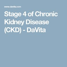 Stage 4 of Chronic Kidney Disease (CKD) - DaVita