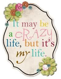It may be a crazy life