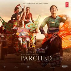 Parched (2016) – The film revolves around four women living an unwanted life in a village of the north-western region of India which still suffers from old age-ridiculed traditions like forced child marriages and other social issues like financial difficulties, spousal and familial rape, and physically and emotionally abusive alcoholic husbands.