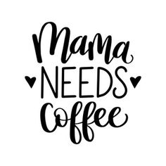 """Silhouette Design Store - Hand Lettered """"Mama needs coffee"""" phrase by Dawn Nicole Designs"""