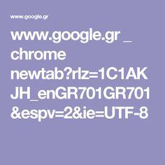 www.google.gr _ chrome newtab?rlz=1C1AKJH_enGR701GR701&espv=2&ie=UTF-8