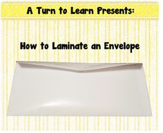 how to laminate an envelope... this will work on any size/shape envelope!  perfect for organization of all those little games!
