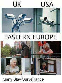 UK USA EASTERN EUROPE Funny Slav Surveillance | Meme on me.me