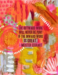 The ourtward work will never be puny, if the inward work is great - Meister Eckhart #quote