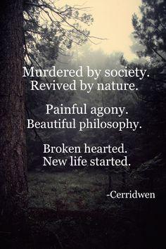 Society sucks. This is why I'm a tree hugger. Cerridwen