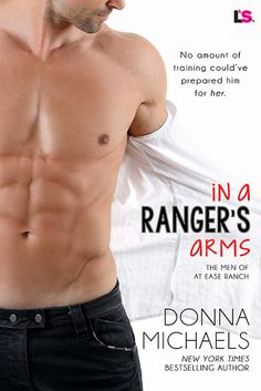 No amount of training could've prepared him forher.         IN A RANGER'S ARMS   The Men of At Ease Ranch #1   Donna Michaels   Entang...