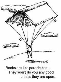 """""""Books are like parachutes. They won't do you any good unless they're open."""""""