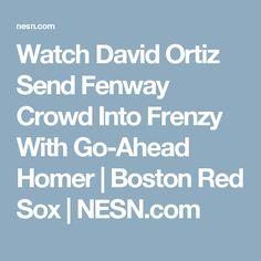 Watch David Ortiz Send Fenway Crowd Into Frenzy With Go-Ahead Homer   Boston Red Sox   NESN.com