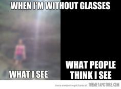 People with glasses can relate…