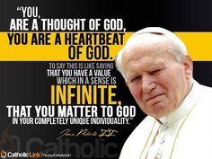 You are a thought of God, you are a heartbeat of God. - Pope John Paul II