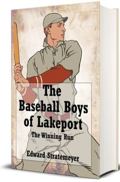 The Baseball Boys of Lakeport (Illustrated) - The Winning Run ebook by Edward Stratemeyer