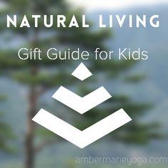 Natural Living Gift Guide- Kids edition (No toys!) — ambermarieyoga
