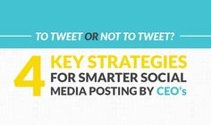 To Tweet or Not to Tweet? 4 Key Strategies for Smarter Social Media Posting by CEO's #infographic
