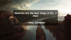 Memories are the best things in life, I think.      #Life #LifeQuotes #quote #quotes