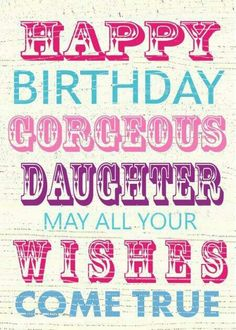Happy Birthday Daughter, Birthday Cards For Daughter, Birthday Wishes For Daughter, Birthday Sayings For Daughter, Birthday Greetings For Daughter.