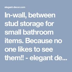 In-wall, between stud storage for small bathroom items. Because no one likes to see them!! - elegant decorelegant decor