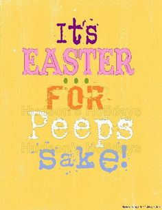 """It's Easter for Peep's sake"" Thought you would love this too..@Marianne Tone Silveira Correa Marrero."