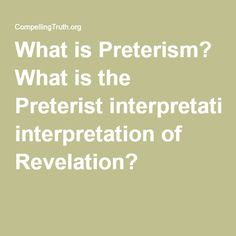 What is Preterism? What is the Preterist interpretation of Revelation? Revelation Bible Study, Insight, Mindfulness, Times, Consciousness