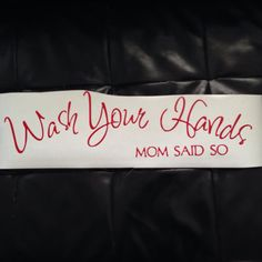 "Home Decor Bathroom Vinyl Decal. ""Wash Your Hands (MOM SAID SO) www.imagineitvinyl.ca Custom Decals, Vinyl Decals, Bathroom Vinyl, Hands, Mom, Sayings, Ideas, Home Decor, Lyrics"