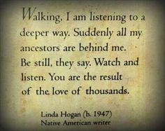 "Linda Hogan (b. 1947) Native American writer  ""You are the result of the love of thousands"". How beautiful is that??"