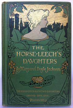 """The Horse-Leech's Daughters by  Margaret Doyle Jackson, Boston:  Houghton Mifflin and Company 1904 1st edition , binding design by by Adrian Iorio, signed """"AI"""", Beautiful Antique Books"""