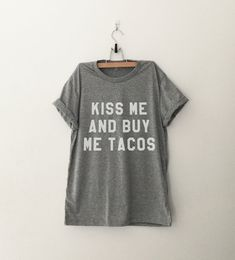 Kiss me and buy me tacos tshirt sweatshirt jumper cool fashion girls sizing womens sweater funny tee cute #teens fashion dope teenagers #tumblr clothing