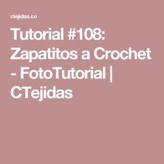 Tutorial #108: Zapatitos a Crochet - FotoTutorial   CTejidas