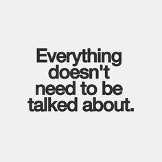*Everything* doesn't need to be talked about.  #introvert #INTJ