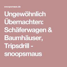 Ungewöhnlich Übernachten: Schäferwagen & Baumhäuser, Tripsdrill - snoopsmaus