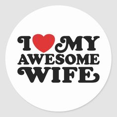 Shop I Love My Awesome Wife Classic Round Sticker created by magarmor. Personalize it with photos & text or purchase as is! Love Your Wife Quotes, Romantic Quotes For Wife, I Love My Wife, I Love Ny, Love Yourself Quotes, Good Morning Wife, Loving Wives, Wife And Kids, Make Her Smile