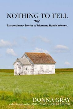 "Donna Gray's ""Nothing to Tell: Extraordinary Stories of Montana Ranch Women"" includes 12 interviews of elderly Montana women. Many vouch for the virtues of hard work and of life in a simpler time.    Read more: http://billingsgazette.com/entertainment/books-and-literature/article_da1ef346-2f72-5eae-8dcf-e00c6f0b21ea.html#ixzz1wSKFYUFgRead more: http://billingsgazette.com/entertainment/books-and-literature/article_da1ef346-2f72-5eae-8dcf-e00c6f0b21ea.html#ixzz1wSK3E9of"